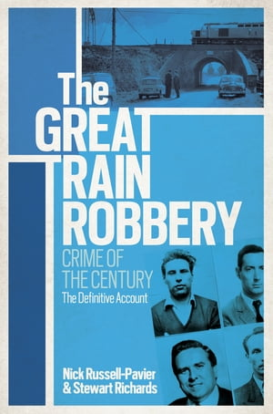 The Great Train Robbery Crime of the Century: The Definitive Account