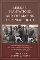 Leisure, Plantations, and the Making of a New South: The Sporting Plantations of the South Carolina…