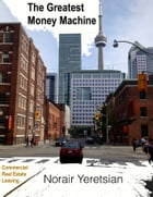 The Greatest Money Machine: Commercial Real Estate Leasing by Norair Yeretsian