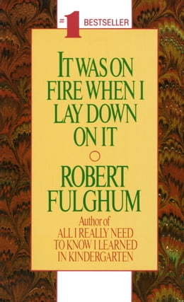 Book It Was On Fire When I Lay Down On It by Robert Fulghum