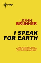 I Speak for Earth by John Brunner
