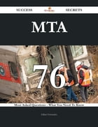 MTA 76 Success Secrets - 76 Most Asked Questions On MTA - What You Need To Know