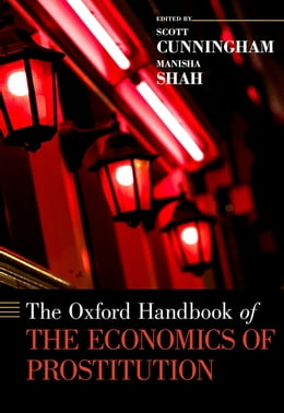 Book The Oxford Handbook of the Economics of Prostitution by Scott Cunningham
