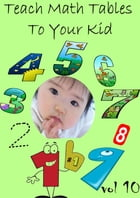 Teach Math Tables To Your Kid VOL 10 by Zhingoora Books