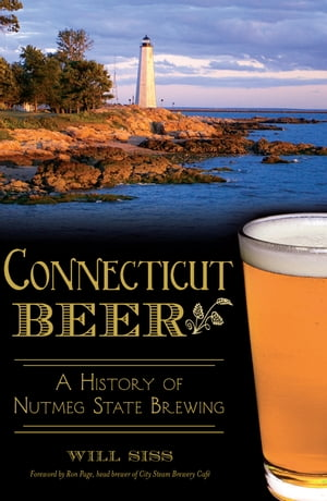Connecticut Beer A History of Nutmeg State Brewing