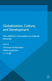 Globalization, Culture, and Development: The UNESCO Convention on Cultural Diversity