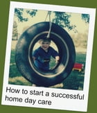 How to start a sucessful home day care: practical tips and inspirational advice by Marlene Thomson
