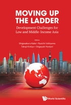 Moving Up the Ladder: Development Challenges for Low and Middle-Income Asia by Shigesaburo Kabe