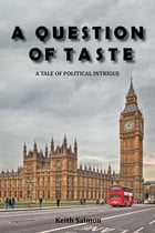 A Question of Taste: A Tale of Political Intrigue by Keith Salmon