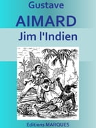 Jim l'Indien: Edition intégrale by Gustave Aimard