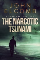 The Narcotic Tsunami by John Elcomb