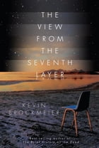 The View from the Seventh Layer: Stories by Kevin Brockmeier