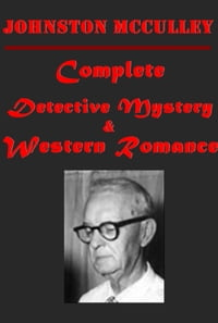 Complete Detective Mystery Western Romance Anthologies of Johnston McCulley