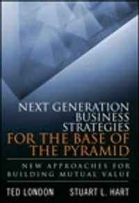 Next Generation Business Strategies for the Base of the Pyramid: New Approaches for Building Mutual…