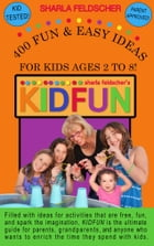 KidFun: 400 Fun and Easy Ideas for Kids Ages 2 to 8 by Sharla Feldscher