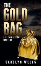 The Gold Bag: A Fleming Stone Mystery by Carolyn Wells