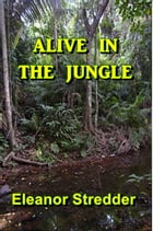 Alive in the Jungle by Eleanor Stredder