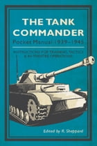 The Tank Commander Pocket Manual: 1939-1945 by R. Sheppard