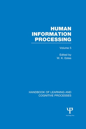 Handbook of Learning and Cognitive Processes (Volume 5) Human Information Processing