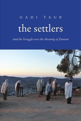 Book The Settlers: And the Struggle over the Meaning of Zionism by Gadi Taub