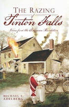 The Razing of Tinton Falls: Voices from the American Revolution by Michael S. Adelberg