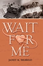 Wait for Me by Janet K. Shawgo