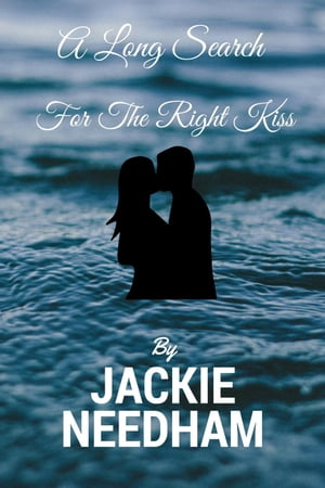 A Long Search For The Right Kiss by Jackie Needham