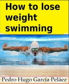 How to lose weight swimming by Pedro Hugo García Peláez