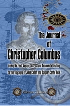 The Journal of Christopher Columbus (during His First Voyage, 1492-93) and Documents Relating to the Voyages of John Cabot and Gaspar Corte Real.: Tra by Christopher Columbus.