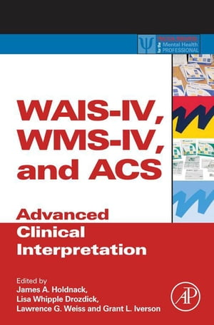 WAIS-IV,  WMS-IV,  and ACS Advanced Clinical Interpretation