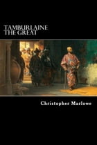 Tamburlaine the Great: A Play in Two Parts by Christopher Marlowe