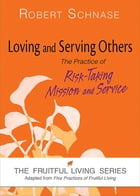 Loving and Serving Others: The Practice of Risk-Taking Mission and Service by Robert Schnase