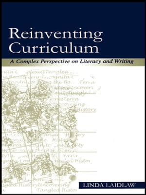 Reinventing Curriculum A Complex Perspective on Literacy and Writing