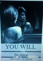 You will be mine by Michelle Gray