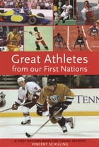 Great Athletes from Our First Nations: First Nations by Vincent Schilling