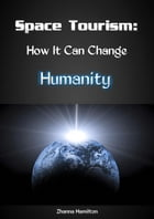 Space Tourism: How It Can Change Humanity by Zhanna Hamilton