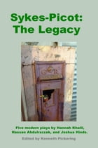 Sykes-Picot: The Legacy: Five Modern Plays by Hannah Khalil