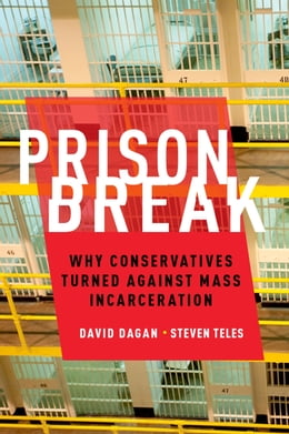 Book Prison Break: Why Conservatives Turned Against Mass Incarceration by Steven Teles