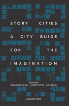Story Cities: A City Guide for the Imagination