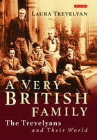 Very British Family, A: The Trevelyans and Their World