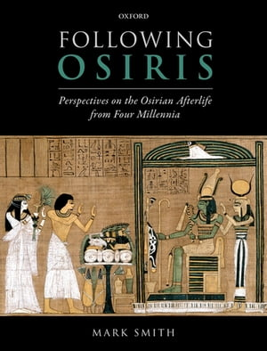 Following Osiris Perspectives on the Osirian Afterlife from Four Millennia