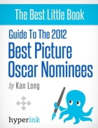 Guide to the 2012 Best Picture Oscar Nominees by Kan  Long