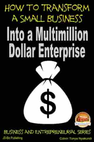 How to Transform a Small Business Into a Multimillion Dollar Enterprise by Colvin Tonya Nyakundi