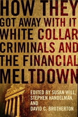 Book How They Got Away With It: White Collar Criminals and the Financial Meltdown by Susan Will
