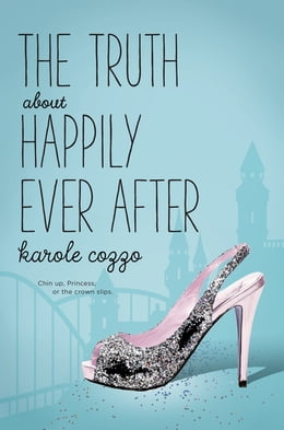 Book The Truth About Happily Ever After by Karole Cozzo