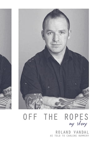 Off the Ropes: My Story by Roland Vandal