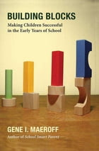 Building Blocks: Making Children Successful in the Early Years of School
