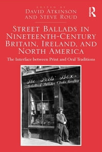 Street Ballads in Nineteenth-Century Britain, Ireland, and North America: The Interface between…