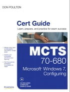 MCTS 70-680 Cert Guide: Microsoft Windows 7, Configuring by Don Poulton