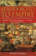 Spain's Road to Empire: The Making of a World Power, 1492-1763 by Henry Kamen